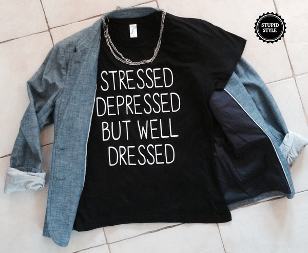 t-shirt stressed depressed but well dressed t-shirt top girl girls generation quote on it black t-shirt