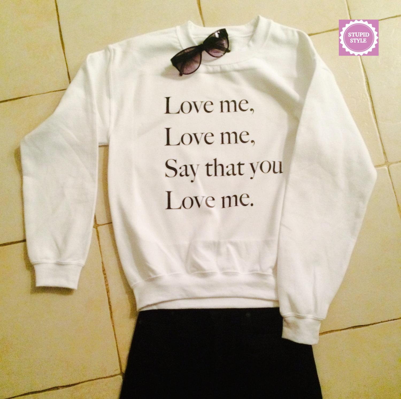 Love Me Love Me Say That You Love Me Sweatshirt Jumper