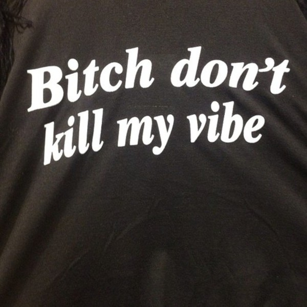 t-shirt bitch don't kill my vibe