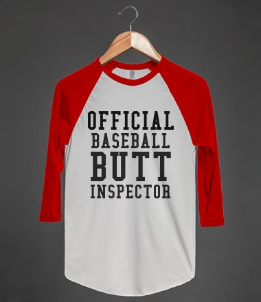 BASEBALL BUTT INSPECTOR - glamfoxx.com - Skreened T-shirts, Organic Shirts, Hoodies, Kids Tees, Baby One-Pieces and Tote Bags Custom T-Shirts, Organic Shirts, Hoodies, Novelty Gifts, Kids Apparel, Baby One-Pieces | Skreened - Ethical Custom Apparel
