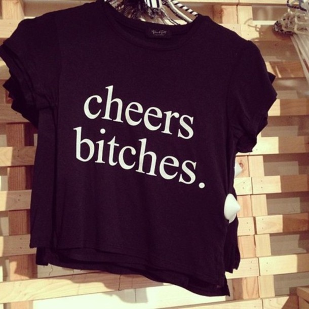 shirt crop tops t-shirt black cheerleading saying t-shirt black t-shirt shirt with text drugs bitch black top black and white print top white letters urban black graphic t-shirt