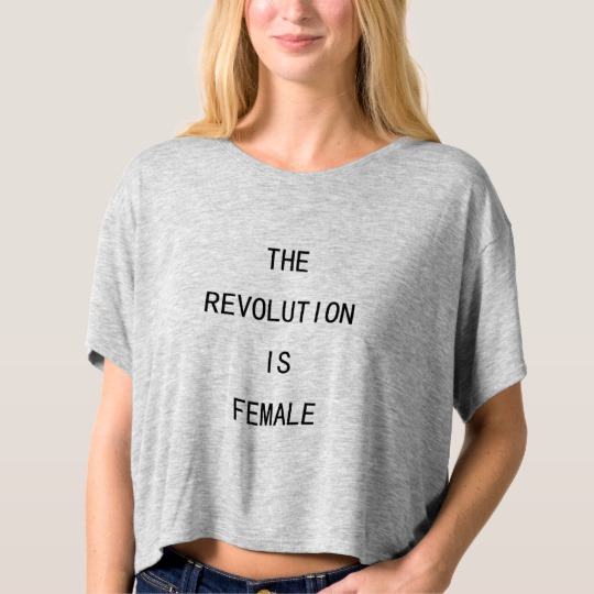 The Revolution Is Female Crop Top T-Shirt