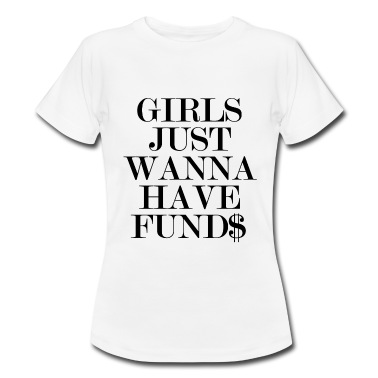 Girls just wanna have fund$ T-Shirts