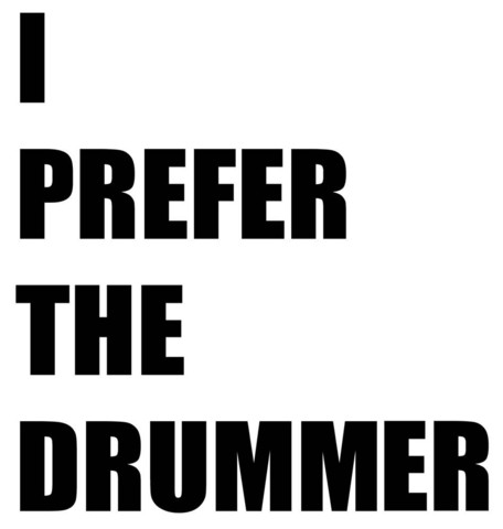 I Prefer The Drummer T Shirt | Cheap Funny T Shirts ~  Pop Culture T Shirts ~ Baby Onesies ~ Xray Skeleton Baby Tops ~ Funny Maternity Tops