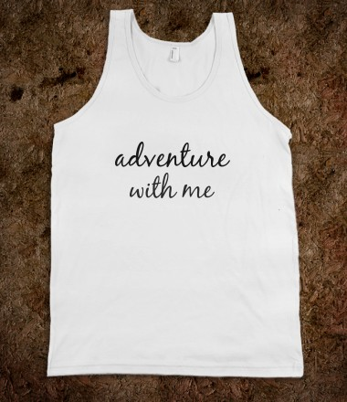 ADVENTURE WITH ME TANK - youregonnalovethis - Skreened T-shirts, Organic Shirts, Hoodies, Kids Tees, Baby One-Pieces and Tote Bags Custom T-Shirts, Organic Shirts, Hoodies, Novelty Gifts, Kids Apparel, Baby One-Pieces | Skreened - Ethical Custom Apparel