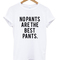 No pants are the best pants t-shirt - stylecotton