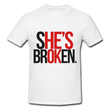 She is broken, he is okay T-Shirt | Spreadshirt | ID: 8732780