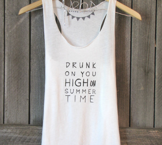 FREE SHIPPING-BACKORDER -Hipster Shirt, Drunk on you High on Summer Time tank, (women, teen girls) small, medium on Wanelo