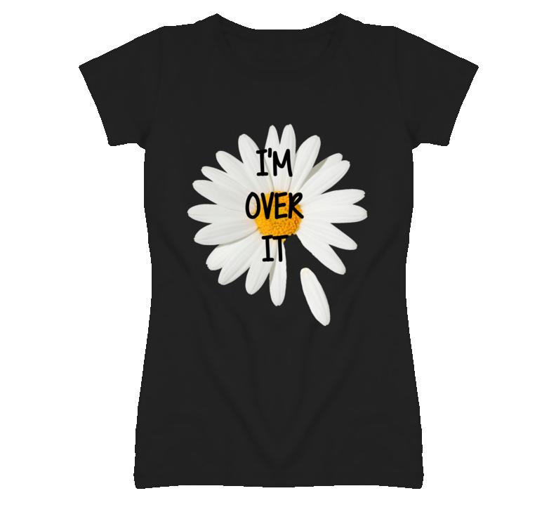 I'm Over It Falling Petal Daisy Popular T Shirt