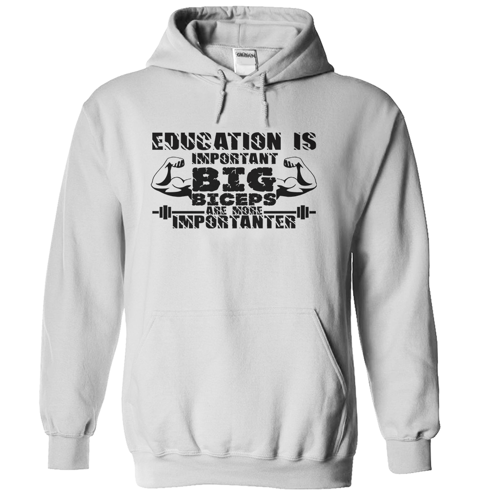 Big Biceps Are More Importanter T-Shirt & Hoodie