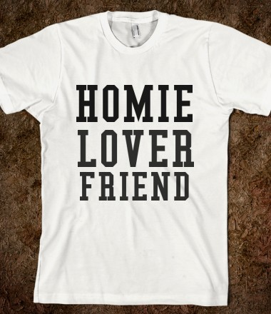 HOMIE LOVER FRIEND - glamfoxx.com - Skreened T-shirts, Organic Shirts, Hoodies, Kids Tees, Baby One-Pieces and Tote Bags Custom T-Shirts, Organic Shirts, Hoodies, Novelty Gifts, Kids Apparel, Baby One-Pieces | Skreened - Ethical Custom Apparel