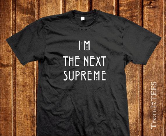 4d8d37e3f75b I'm The Next Supreme Shirt - Black or White 100% cotton, American ...