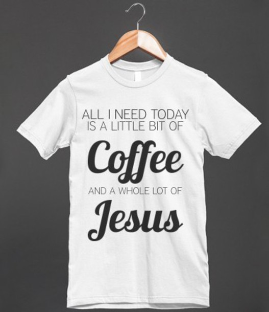 T shirt Coffee Jesus God Christ Church Christianity