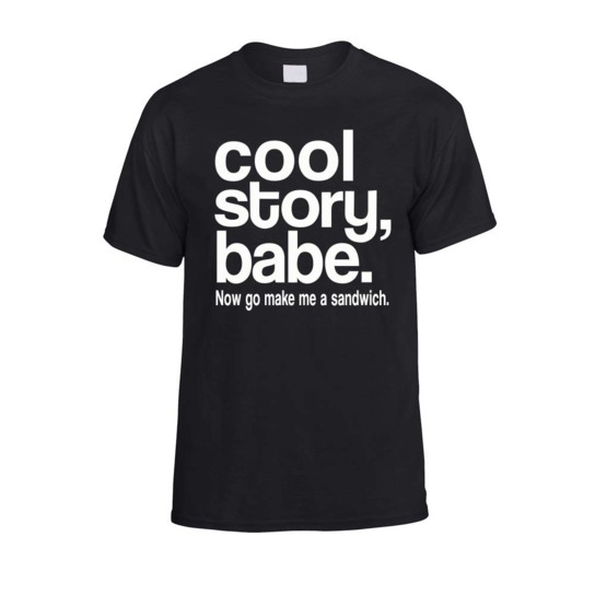 Tee shirt cool story babe now go make me a sandwich