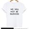 We will not be silenced tshirt