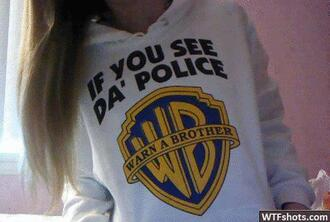 sweater funny shirt swag white if you see da police clothes winter outfits tumblr sweatshirt jacket warn a brother shirt da' police hoodie yellow blue warner brothers productions warner brother police grey sweater swearshirt black funny sweater white jumper long white jumper funny pinterest instagram weheartit
