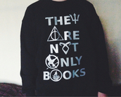 sweater,book,harry potter,the hunger games,divergent,city of bones,the mortal instrument,nerd,geek,black,percy jackson,they are not only books,blouse,white,quote on it,print,harry potter sweatshirt