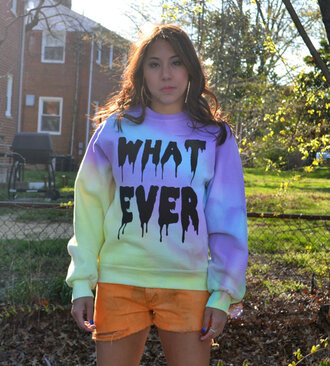 sweater whatever hoodie 90s style hipster hypster grunge dripping bold quote on it tie dye tie dye hoodie hoodie long sleeves cool cute colorful summer winter outfits whatever text what ever hipster punk tie dye shirt