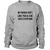 My Mama Dont Like You And She Likes Everyone Sweatshirt