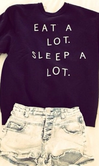 sweater shirt black eat sleep wear eat sleep blouse quote on it eat a lot sleep a lot cute lazy day sweatshirt gray hoodie white letters funny soft grunge hipster pastel goth help me find this shirt plz! winter sweater shorts high waisted shorts t-shirt tumblr top freshtops sweater weather teenagers cool girl style cool 90s style grunge eat a lot. sleep a lot. denim shorts clothes outfit black and white black top jeans black sweater tumblr sweater jacket white black sweater print style fashion winter outfits fall outfits sweater with saying dark blue short summer nice funny sweater short shorts