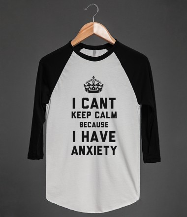 I Cant Keep Calm Because I Have Anxiety (Baseball Tee) - That Kills Me - Skreened T-shirts, Organic Shirts, Hoodies, Kids Tees, Baby One-Pieces and Tote Bags Custom T-Shirts, Organic Shirts, Hoodies, Novelty Gifts, Kids Apparel, Baby One-Pieces | Skreened - Ethical Custom Apparel