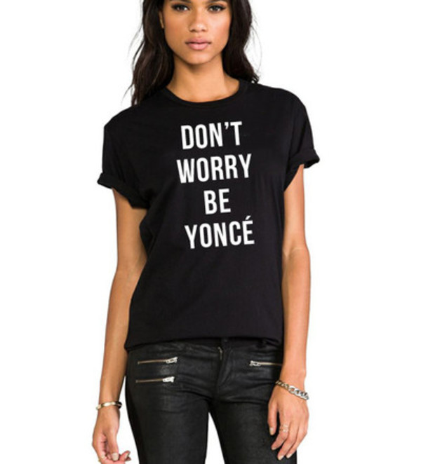 t-shirt dont worry be yonce beyonce yonce black statement tees graphic tops graphic tee beyonce shirts graphic tee