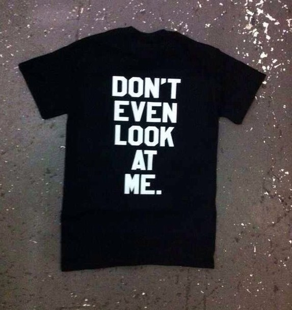 don't even look at me t-shirt