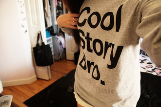 sweater grey jumper cool story bro hoodie quote on it sweatshirt