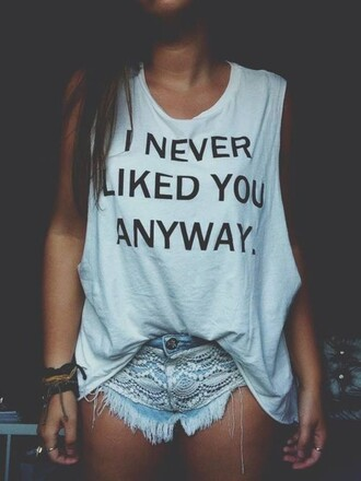 top white singlet shorts i never liked you anyways t-shirt white t-shirt
