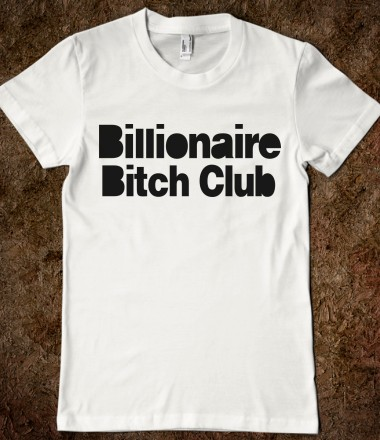 Billionaire Bitch Club - Your Life On A Shirt - Skreened T-shirts, Organic Shirts, Hoodies, Kids Tees, Baby One-Pieces and Tote Bags Custom T-Shirts, Organic Shirts, Hoodies, Novelty Gifts, Kids Apparel, Baby One-Pieces | Skreened - Ethical Custom Apparel