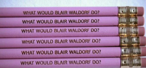 pencils what would blair waldorf do? pencils