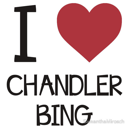 """i love chandler bing"