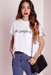 shirt,idk,google it,idk google it,tumblr,google,t-shirt,top,clothes,tees,style,outfit,funny,smile,fashion,trendy