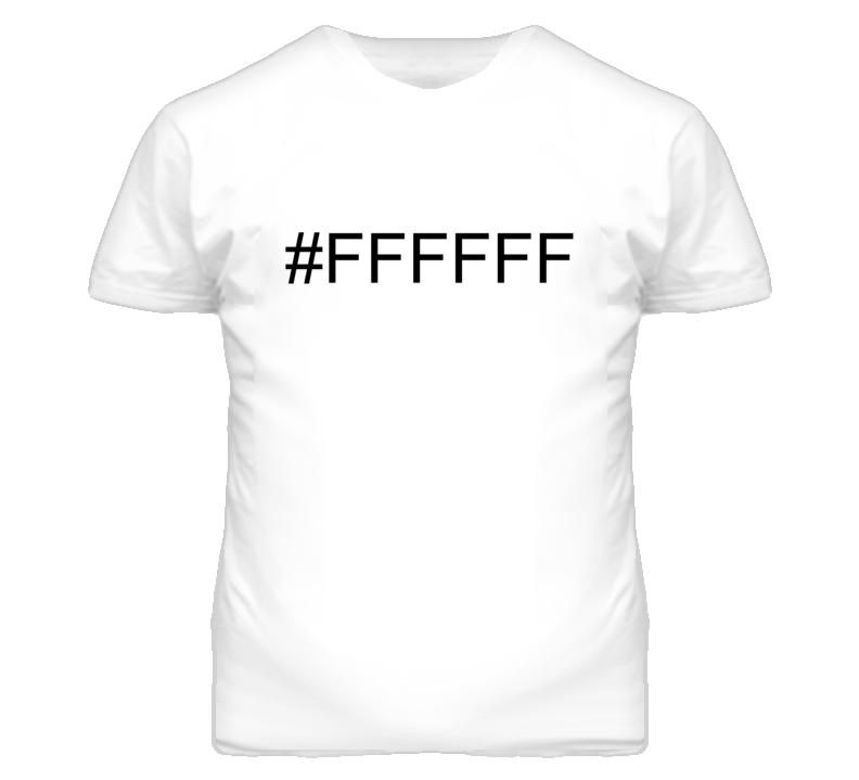 #FFFFFF Funny White Image Color T Shirt