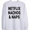 Netflix nachos and naps sweatshirt