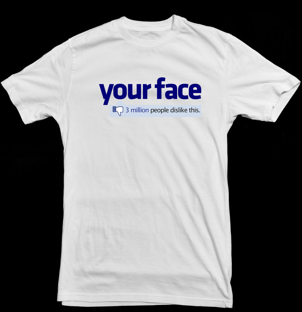 Facebook Your Face 3 Million Dislikes NEW Funny White T-Shirt