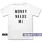Money needs me t-shirt - teenamycs