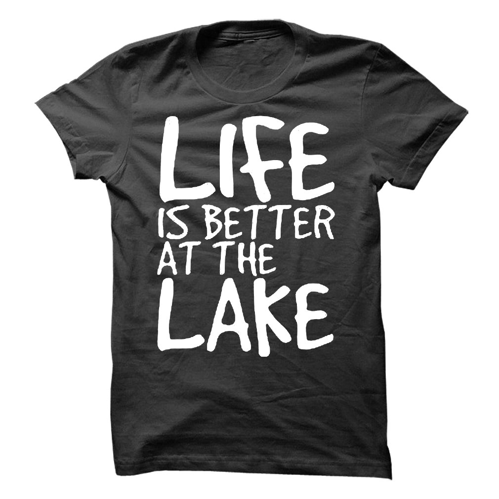 Life Is Better At The Lake T-Shirt & Hoodie