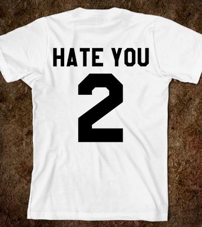Hate You Tee