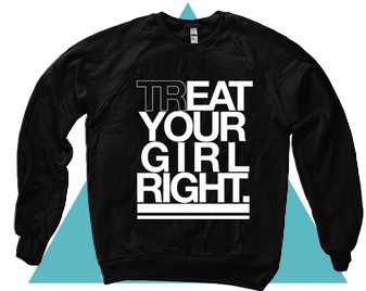 TREAT YOUR GIRL RIGHT SWEATER