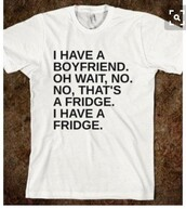 blouse,white t-shirt,black,boyfriend,fridge,funny,true