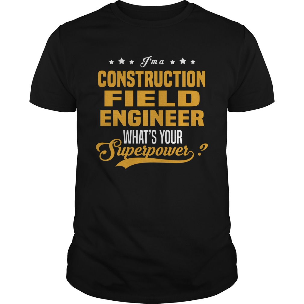 I'm A Construction Field Engineer, What's Your Superpower T-Shirt, Hoodie