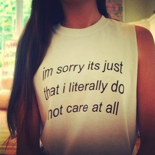 shirt sweater t-shirt funny anti-social quote on it im sorry its just that i literally do not care at all