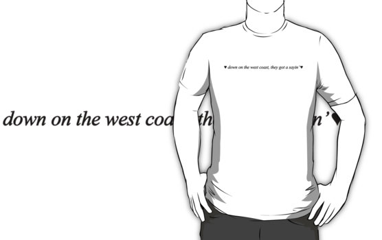 """""""down on the west coast, they got a sayin'"""" T-Shirts & Hoodies by melissaseline 