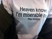 blouse,white,t-shirt,the smiths,quote on it,shirt,tumblr,tumblr girl,lovely pepa,funny,swag,happy,yolo,hipster,fashion toast,black,heaven,white shirt,white t-shirt,band merch,sad,the smits,depressing,depression,short sleeve,short sleeve shirt,the smiths.,heaven knows i'm miserrable