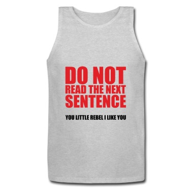 Do Not Read The Next Sentence, You Little Rebel... Tank Top | Spreadshirt | ID: 13000615