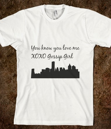 You know you love me XOXO Gossip Girl - BMEmery - Skreened T-shirts, Organic Shirts, Hoodies, Kids Tees, Baby One-Pieces and Tote Bags Custom T-Shirts, Organic Shirts, Hoodies, Novelty Gifts, Kids Apparel, Baby One-Pieces   Skreened - Ethical Custom Apparel
