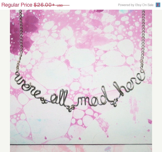 Vacation Sale  15 Off We're All Mad Here Necklace  by Exaltation