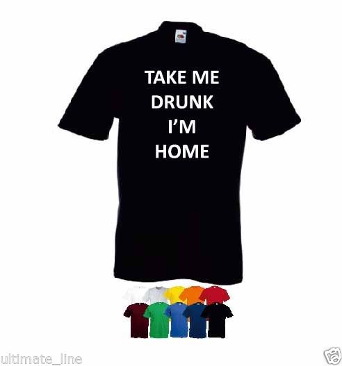 Take Me Drunk I'M Home Humour T Shirt Custom Colour | eBay