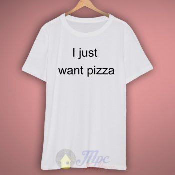 I Just Want Pizza T Shirt – Mpcteehouse.com